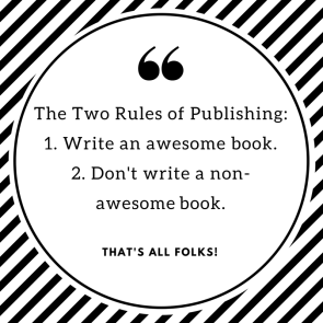 Rules of Publishing-1. Write an awesome book.2. Don't write a bad book..png